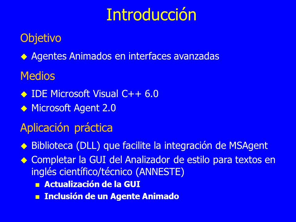 Introducción Objetivo Agentes Animados en interfaces avanzadas Medios IDE Microsoft Visual C++ 6.0 Microsoft Agent 2.0 Aplicación práctica Biblioteca