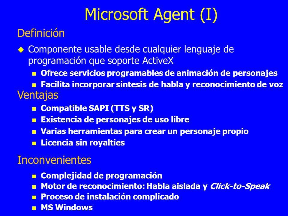 Microsoft Agent (I) Definición Componente usable desde cualquier lenguaje de programación que soporte ActiveX Ofrece servicios programables de animaci
