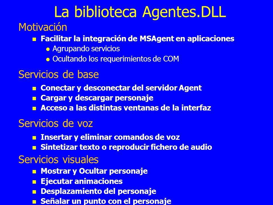 La biblioteca Agentes.DLL Motivación Facilitar la integración de MSAgent en aplicaciones Agrupando servicios Ocultando los requerimientos de COM Servi