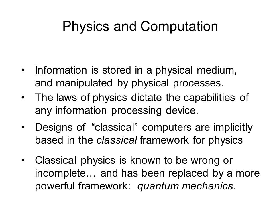 Physics and Computation Information is stored in a physical medium, and manipulated by physical processes.