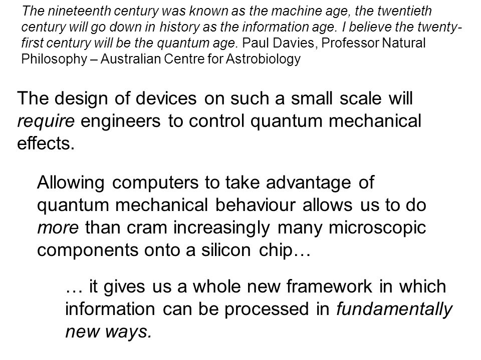 The design of devices on such a small scale will require engineers to control quantum mechanical effects.