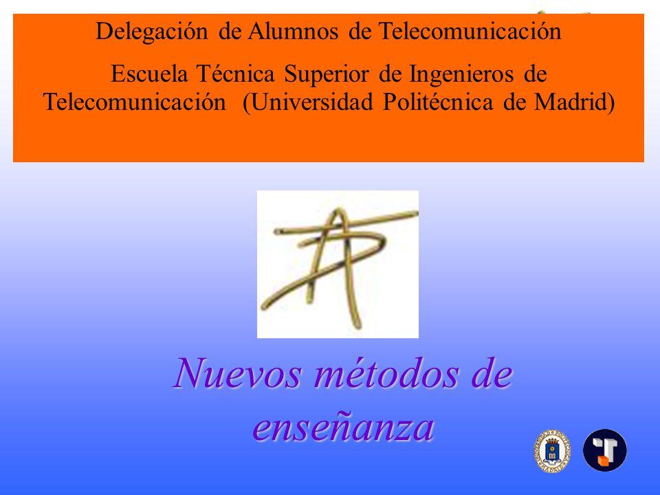 Nuevos métodos enseñanza Nuevos métodos de enseñanza Delegación de Alumnos de Telecomunicación Escuela Técnica Superior de Ingenieros de Telecomunicación (Universidad Politécnica de Madrid)