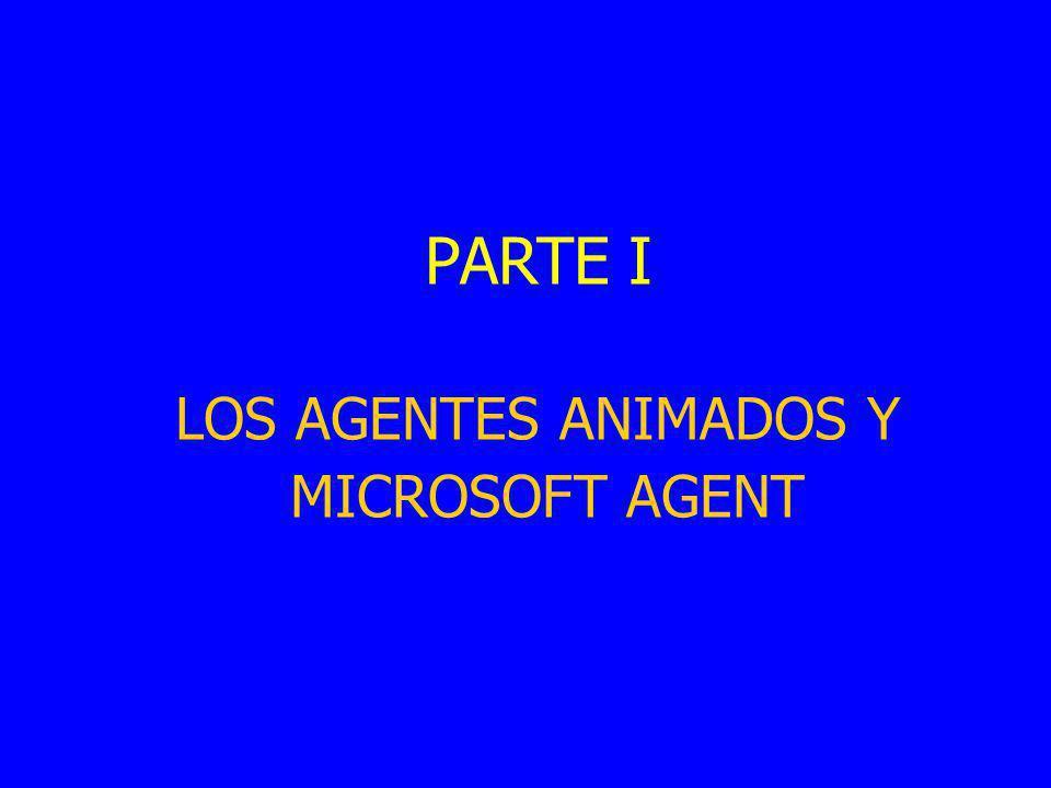 PARTE I LOS AGENTES ANIMADOS Y MICROSOFT AGENT