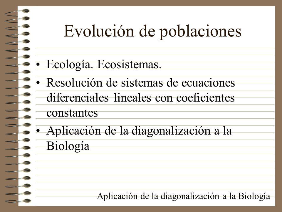 Evolución de poblaciones Ecología. Ecosistemas. Resolución de sistemas de ecuaciones diferenciales lineales con coeficientes constantes Aplicación de
