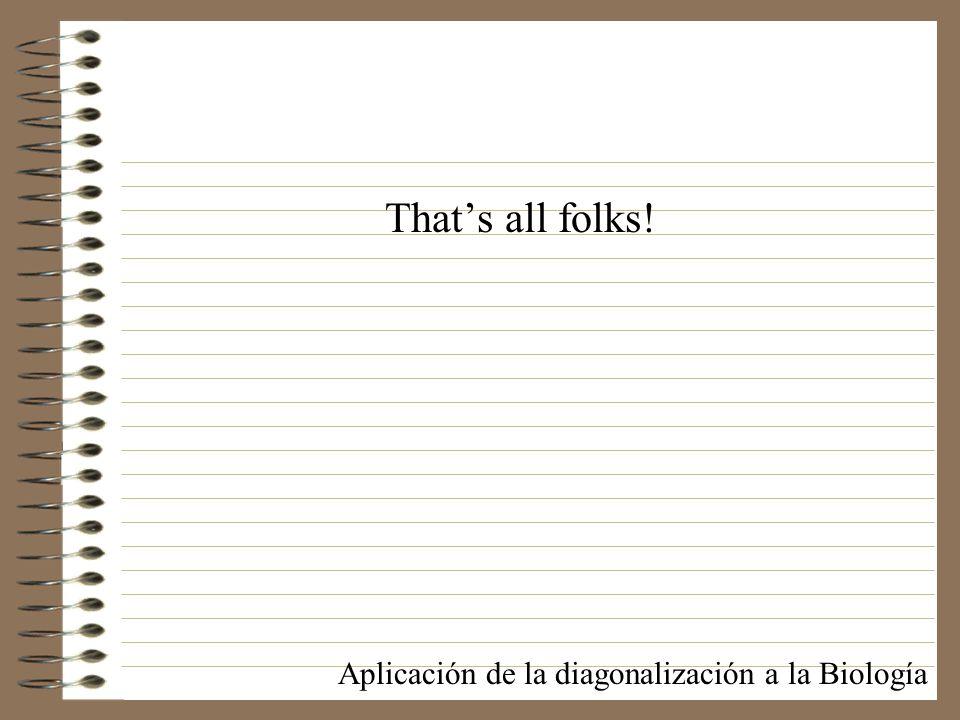 Thats all folks! Aplicación de la diagonalización a la Biología