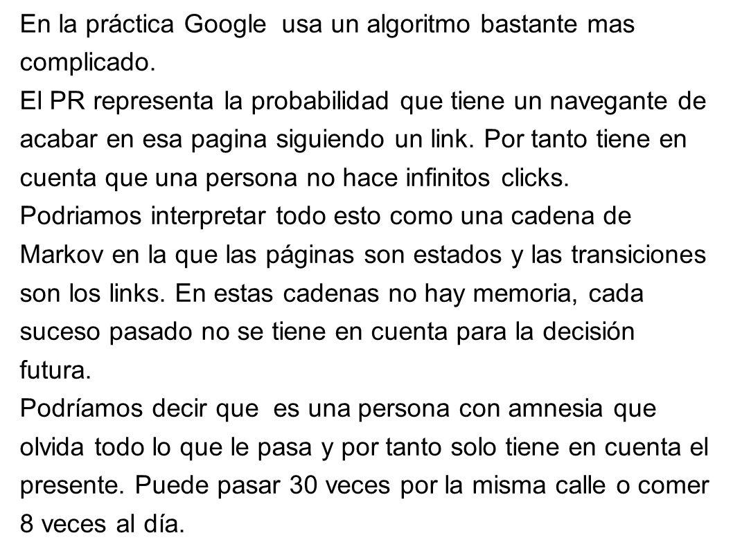 En la práctica Google usa un algoritmo bastante mas complicado.