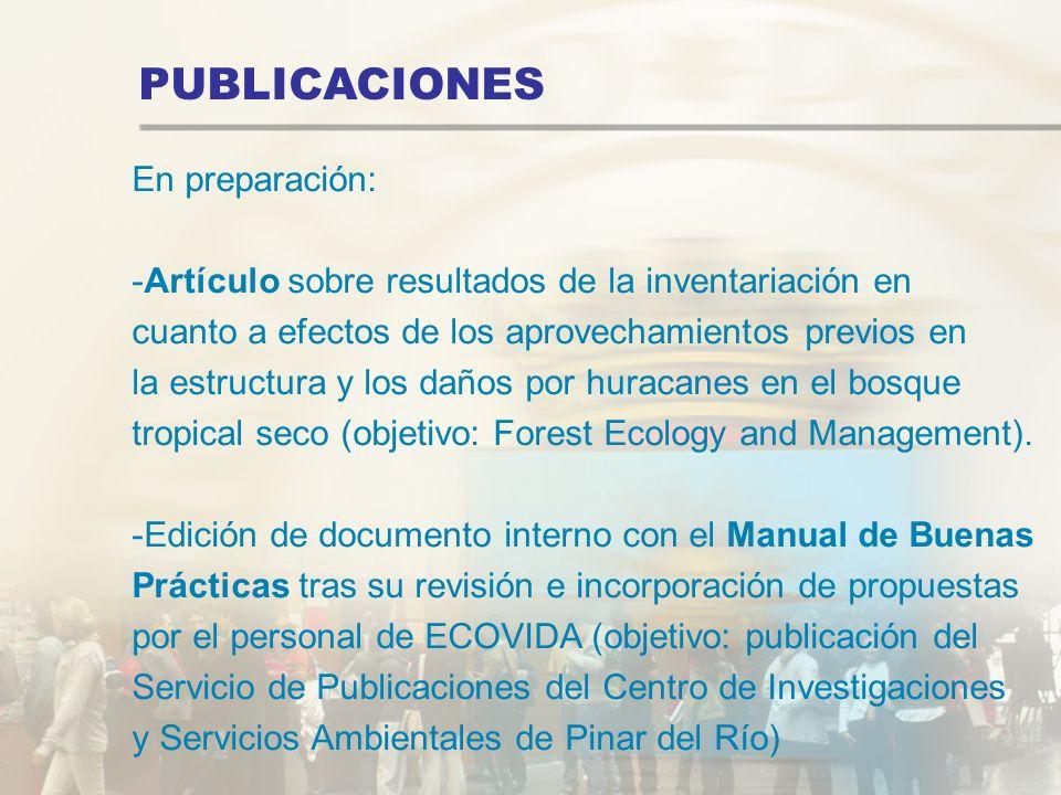 PUBLICACIONES En preparación: -Artículo sobre resultados de la inventariación en cuanto a efectos de los aprovechamientos previos en la estructura y l