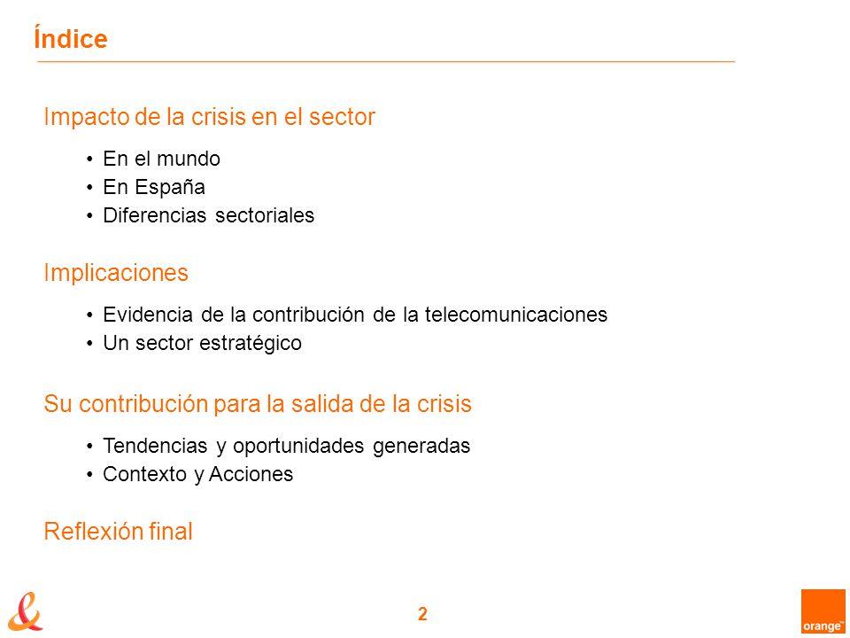 2 Índice Impacto de la crisis en el sector En el mundo En España Diferencias sectoriales Implicaciones Evidencia de la contribución de la telecomunicaciones Un sector estratégico Su contribución para la salida de la crisis Tendencias y oportunidades generadas Contexto y Acciones Reflexión final