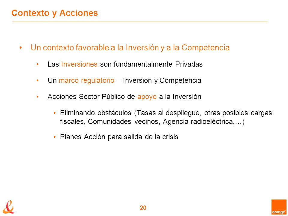 20 Contexto y Acciones Un contexto favorable a la Inversión y a la Competencia Las Inversiones son fundamentalmente Privadas Un marco regulatorio – In