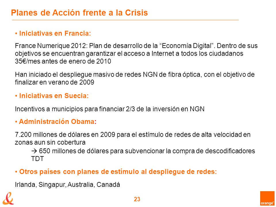 23 Planes de Acción frente a la Crisis Iniciativas en Francia: France Numerique 2012: Plan de desarrollo de la Economía Digital.