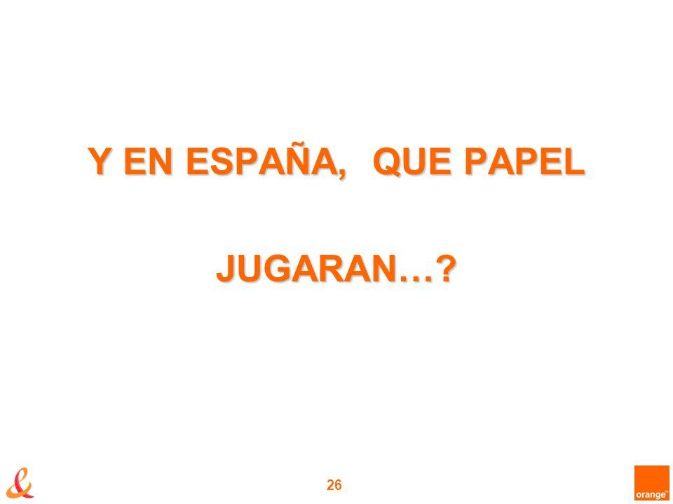 26 Y EN ESPAÑA, QUE PAPEL JUGARAN…