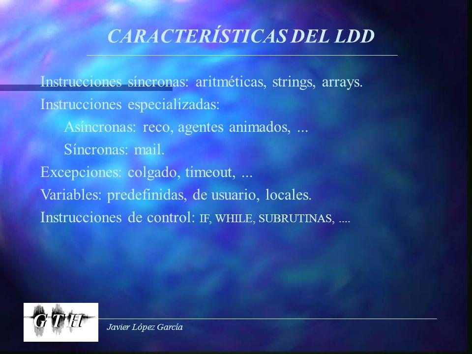 Javier López García CARACTERÍSTICAS DEL LDD Instrucciones síncronas: aritméticas, strings, arrays. Instrucciones especializadas: Asíncronas: reco, age