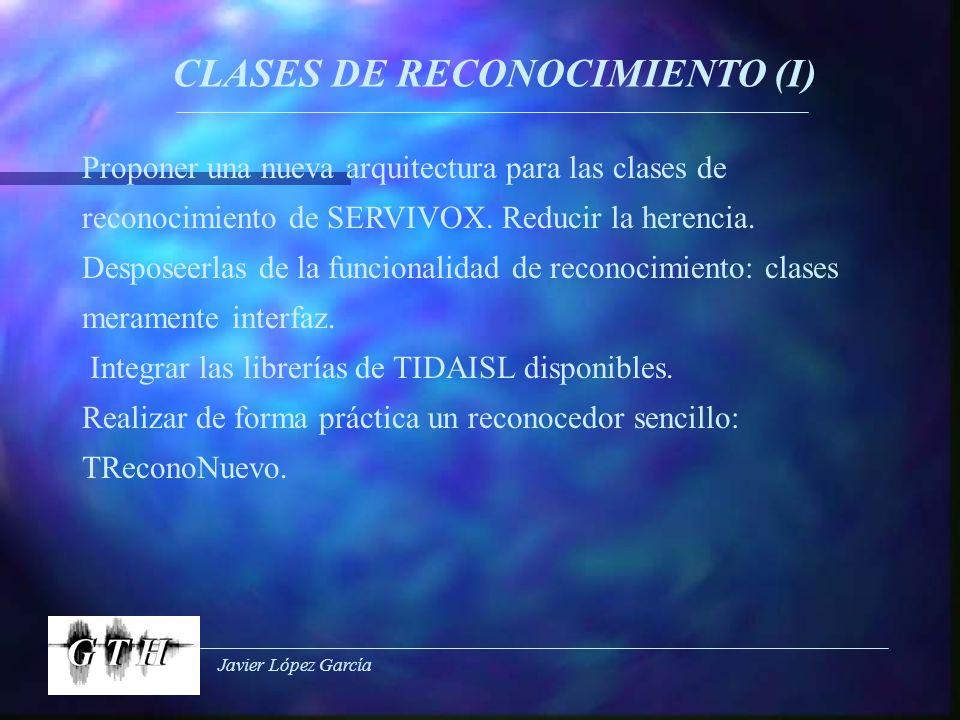 Javier López García CLASES DE RECONOCIMIENTO (I) Proponer una nueva arquitectura para las clases de reconocimiento de SERVIVOX. Reducir la herencia. D