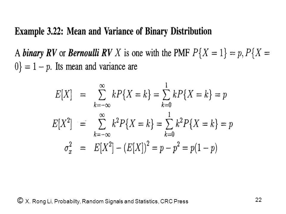 22 © X. Rong Li, Probabilty, Random Signals and Statistics, CRC Press