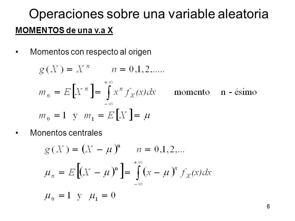 6 Operaciones sobre una variable aleatoria MOMENTOS de una v.a X Momentos con respecto al origen Monentos centrales