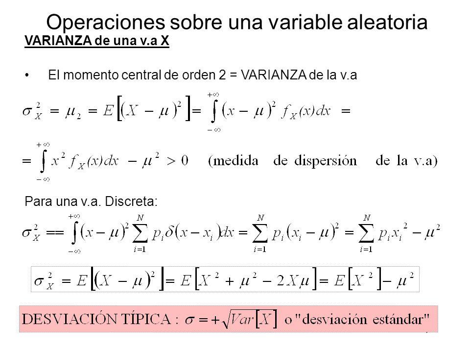 7 Operaciones sobre una variable aleatoria VARIANZA de una v.a X El momento central de orden 2 = VARIANZA de la v.a Para una v.a.