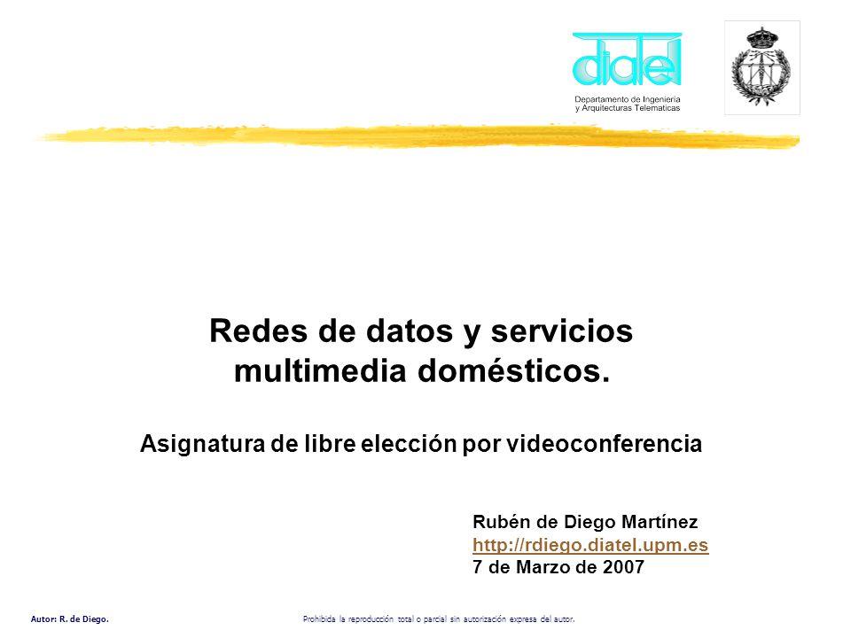 Autor: R. de Diego. Prohibida la reproducción total o parcial sin autorización expresa del autor. Redes de datos y servicios multimedia domésticos. As