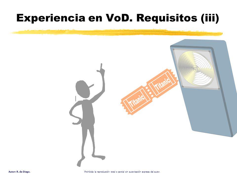 Autor: R. de Diego. Prohibida la reproducción total o parcial sin autorización expresa del autor. Experiencia en VoD. Requisitos (iii)