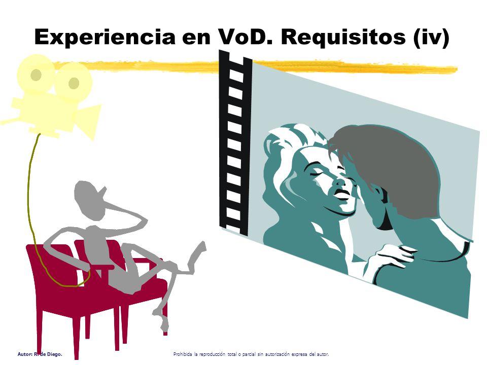 Autor: R. de Diego. Prohibida la reproducción total o parcial sin autorización expresa del autor. Experiencia en VoD. Requisitos (iv)