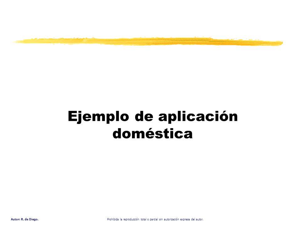Autor: R. de Diego. Prohibida la reproducción total o parcial sin autorización expresa del autor. Ejemplo de aplicación doméstica