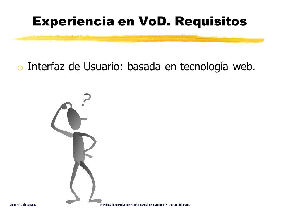 Autor: R. de Diego. Prohibida la reproducción total o parcial sin autorización expresa del autor. Experiencia en VoD. Requisitos o Interfaz de Usuario