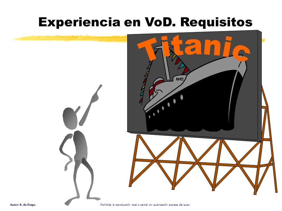 Autor: R. de Diego. Prohibida la reproducción total o parcial sin autorización expresa del autor. Experiencia en VoD. Requisitos