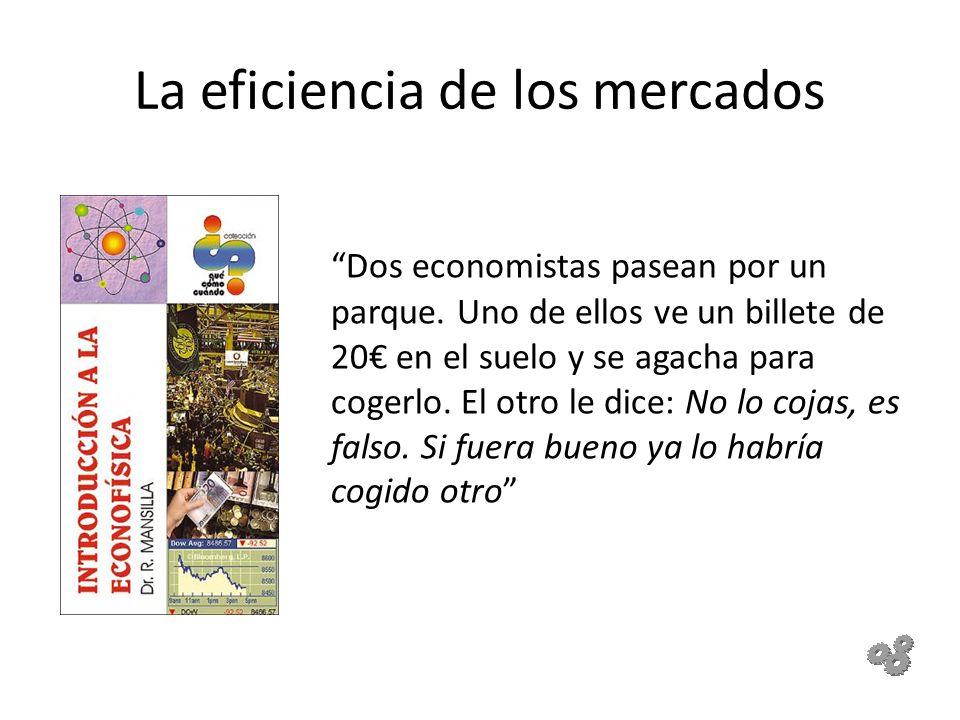 La eficiencia de los mercados Dos economistas pasean por un parque. Uno de ellos ve un billete de 20 en el suelo y se agacha para cogerlo. El otro le