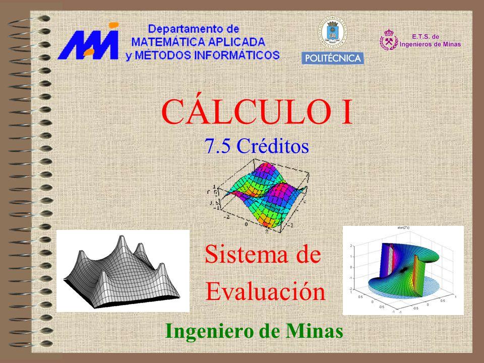 CÁLCULO I 7.5 Créditos Ingeniero de Minas Sistema de Evaluación