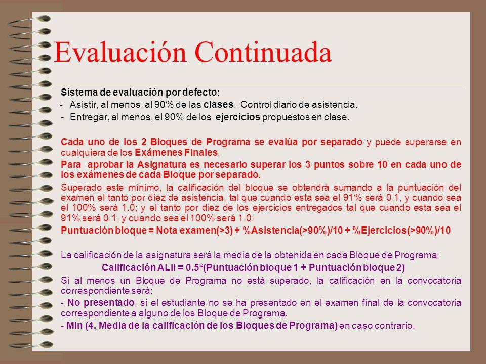 Evaluación Continuada Sistema de evaluación por defecto: - Asistir, al menos, al 90% de las clases. Control diario de asistencia. -Entregar, al menos,