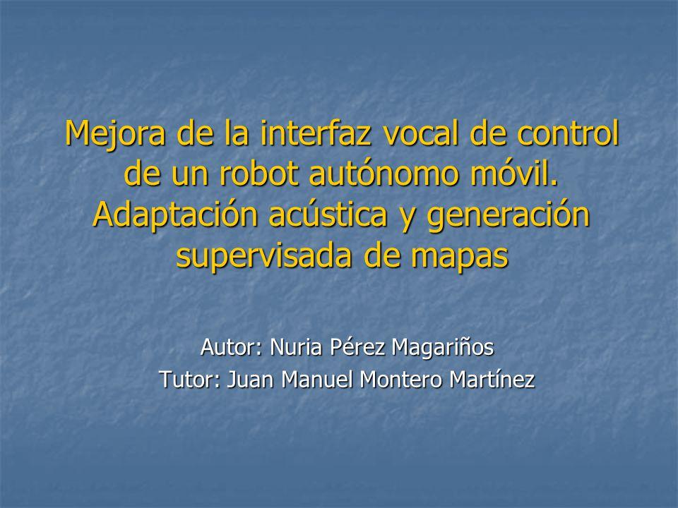 Mejora de la interfaz vocal de control de un robot autónomo móvil. Adaptación acústica y generación supervisada de mapas Autor: Nuria Pérez Magariños