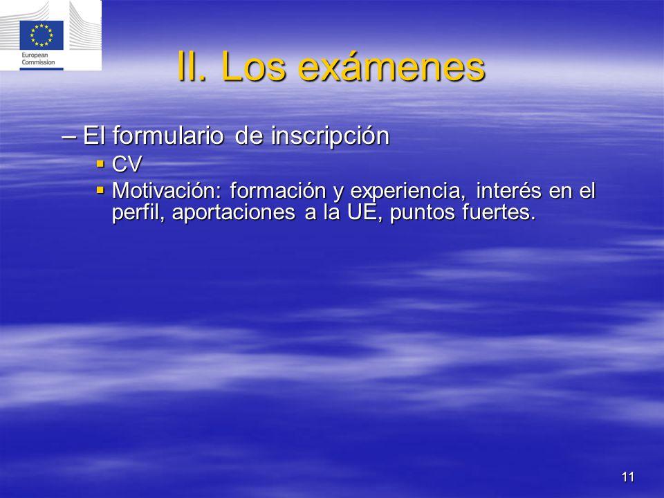 11 II. Los exámenes –El formulario de inscripción CV CV Motivación: formación y experiencia, interés en el perfil, aportaciones a la UE, puntos fuerte