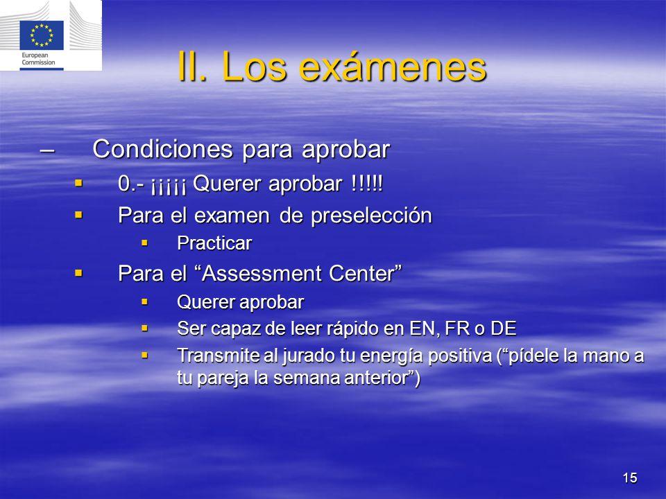 15 II. Los exámenes –Condiciones para aprobar 0.- ¡¡¡¡¡ Querer aprobar !!!!! 0.- ¡¡¡¡¡ Querer aprobar !!!!! Para el examen de preselección Para el exa
