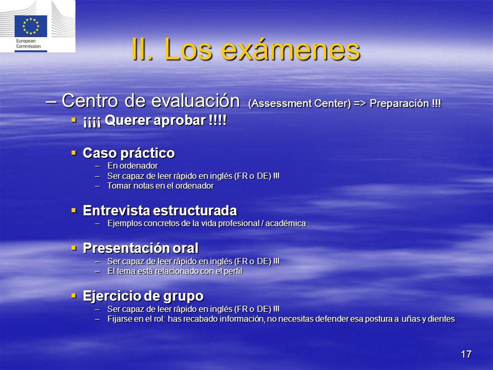 17 II. Los exámenes –Centro de evaluación (Assessment Center) => Preparación !!! ¡¡¡¡ Querer aprobar !!!! ¡¡¡¡ Querer aprobar !!!! Caso práctico Caso