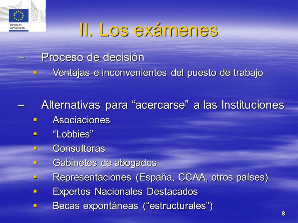 8 II. Los exámenes –Proceso de decisión Ventajas e inconvenientes del puesto de trabajo Ventajas e inconvenientes del puesto de trabajo –Alternativas