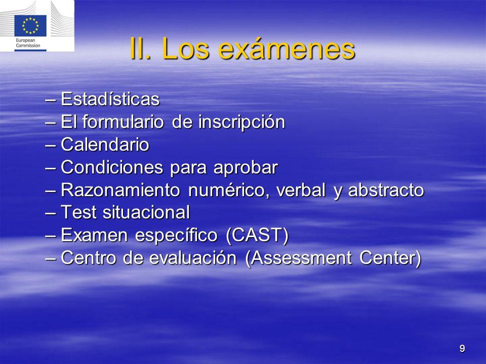9 II. Los exámenes –Estadísticas –El formulario de inscripción –Calendario –Condiciones para aprobar –Razonamiento numérico, verbal y abstracto –Test