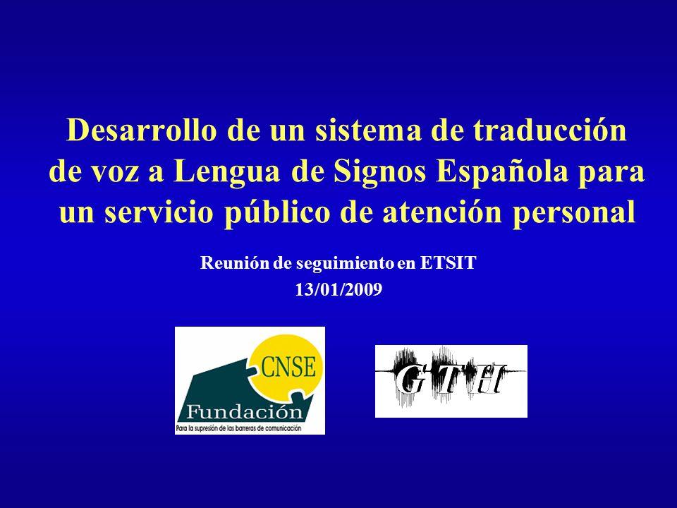 Desarrollo de un sistema de traducción de voz a Lengua de Signos Española para un servicio público de atención personal Reunión de seguimiento en ETSI
