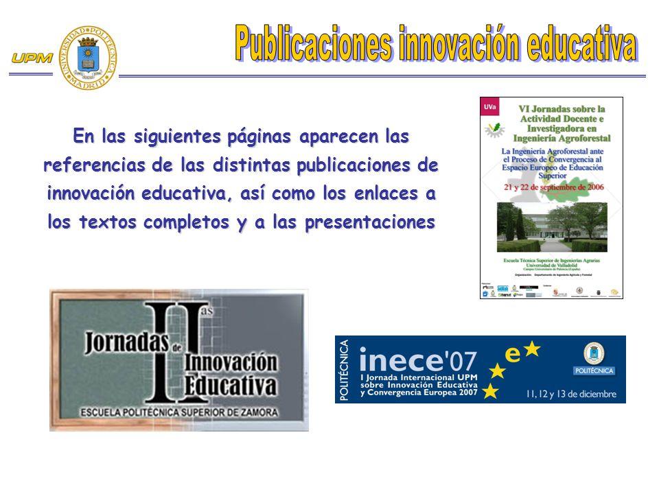 En las siguientes páginas aparecen las referencias de las distintas publicaciones de innovación educativa, así como los enlaces a los textos completos y a las presentaciones