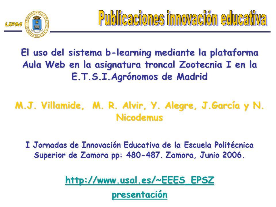 El uso del sistema b-learning mediante la plataforma Aula Web en la asignatura troncal Zootecnia I en la E.T.S.I.Agrónomos de Madrid M.J. Villamide, M