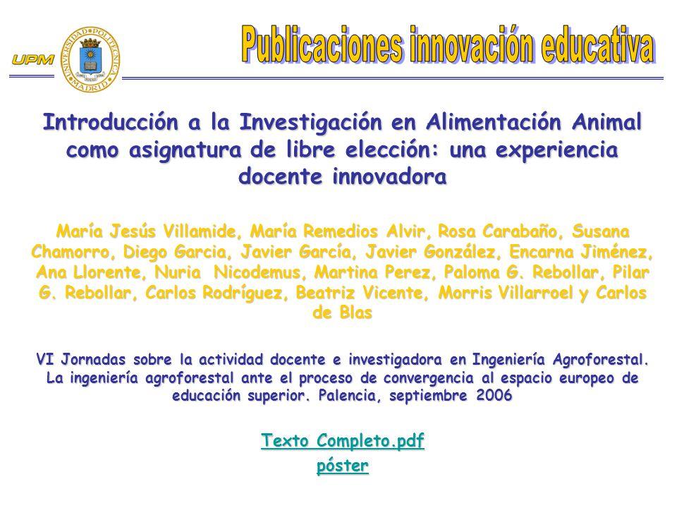 Introducción a la Investigación en Alimentación Animal como asignatura de libre elección: una experiencia docente innovadora María Jesús Villamide, Ma