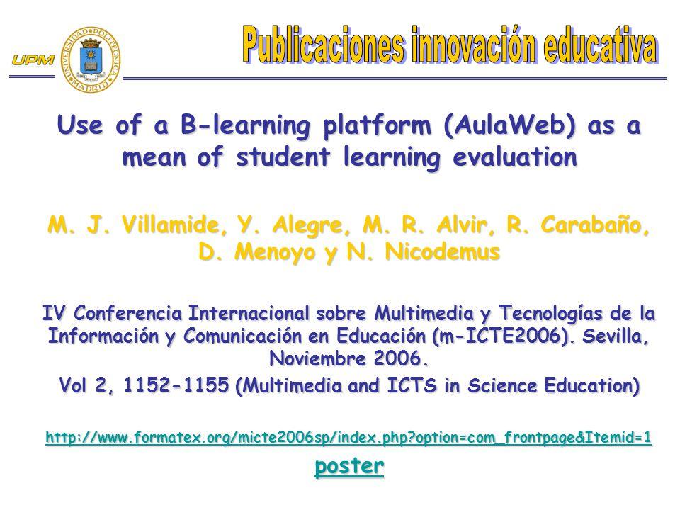 Use of a B-learning platform (AulaWeb) as a mean of student learning evaluation M. J. Villamide, Y. Alegre, M. R. Alvir, R. Carabaño, D. Menoyo y N. N