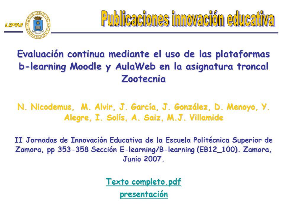 Evaluación continua mediante el uso de las plataformas b-learning Moodle y AulaWeb en la asignatura troncal Zootecnia N. Nicodemus, M. Alvir, J. Garcí