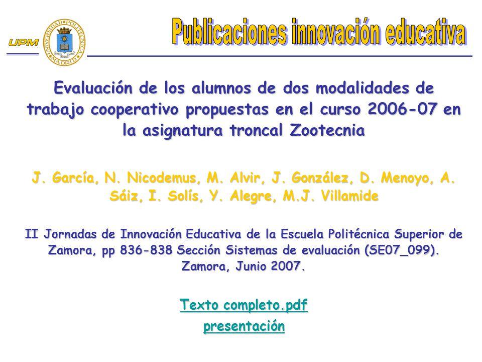 Evaluación de los alumnos de dos modalidades de trabajo cooperativo propuestas en el curso 2006-07 en la asignatura troncal Zootecnia J. García, N. Ni
