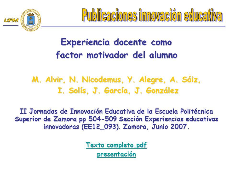 Experiencia docente como factor motivador del alumno M. Alvir, N. Nicodemus, Y. Alegre, A. Sáiz, I. Solís, J. García, J. González I. Solís, J. García,