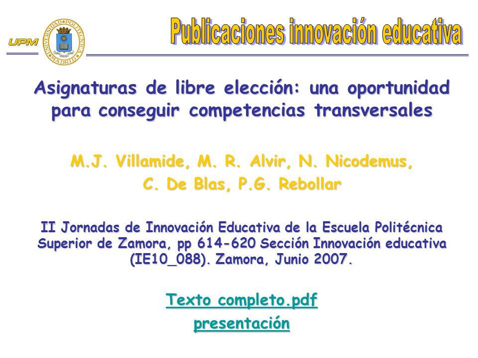 Asignaturas de libre elección: una oportunidad para conseguir competencias transversales M.J. Villamide, M. R. Alvir, N. Nicodemus, C. De Blas, P.G. R