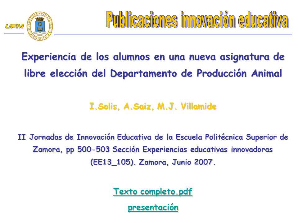 Experiencia de los alumnos en una nueva asignatura de libre elección del Departamento de Producción Animal I.Solis, A.Saiz, M.J. Villamide II Jornadas