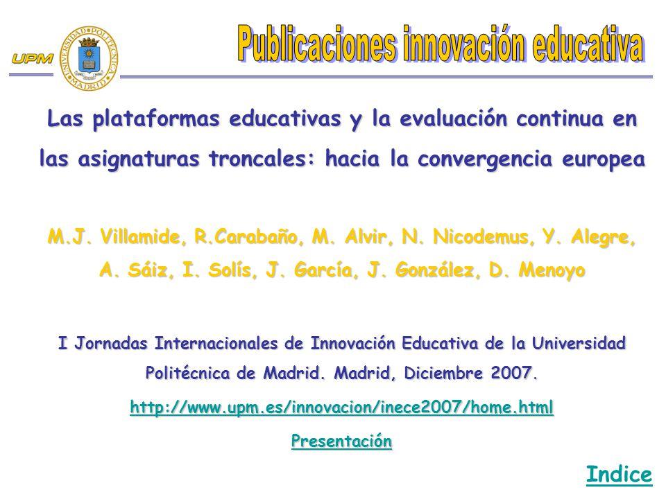 Las plataformas educativas y la evaluación continua en las asignaturas troncales: hacia la convergencia europea M.J. Villamide, R.Carabaño, M. Alvir,