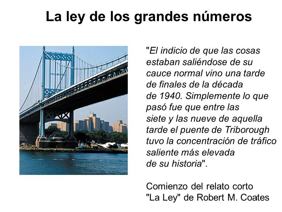 1 La ley de los grandes números El indicio de que las cosas estaban saliéndose de su cauce normal vino una tarde de finales de la década de 1940.