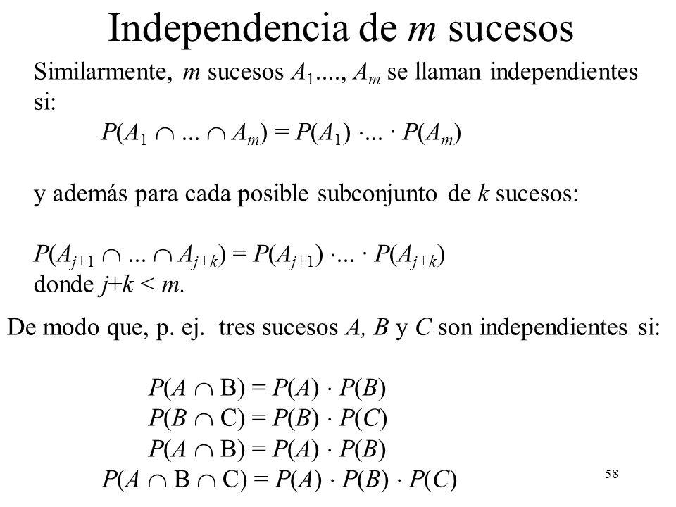 57 Vamos a verificar la independencia de los dados. Sea A = dado rojo sale 1 y B = dado blanco sale 1. Independencia Sea C = suma de los dos dados es