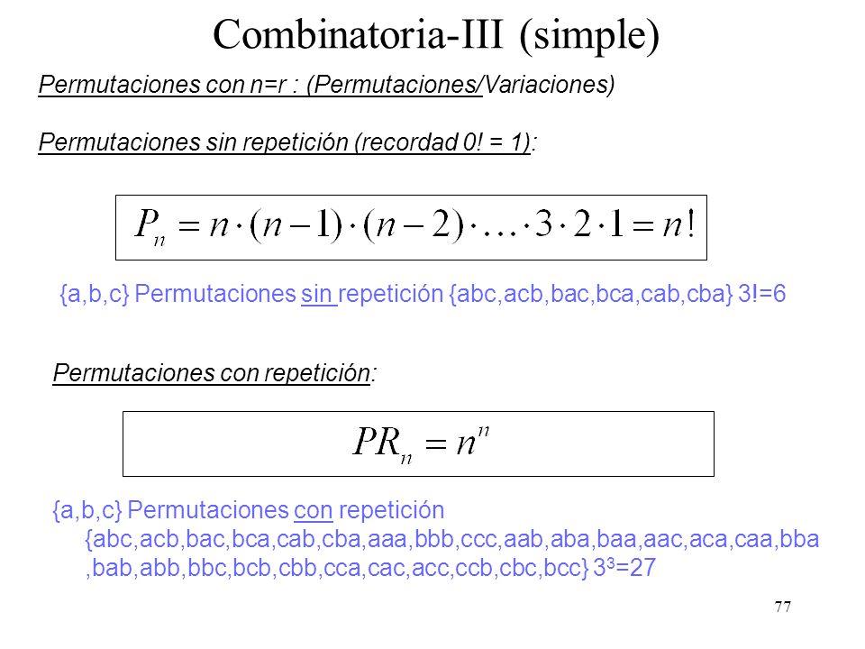 76 Combinatoria-II (simple) Variaciones: El orden importa Variaciones sin repetición: escoger r elementos distintos de entre un total de n según un de