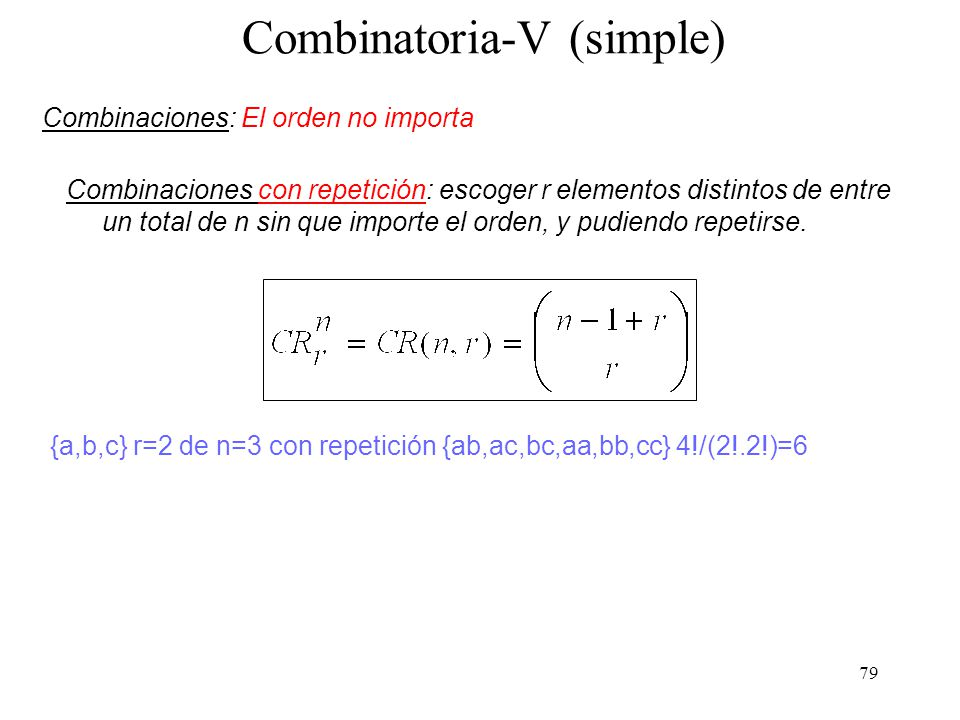 78 Combinatoria-IV (simple) Combinaciones: El orden no importa Combinaciones sin repetición: escoger r elementos distintos de entre un total de n sin